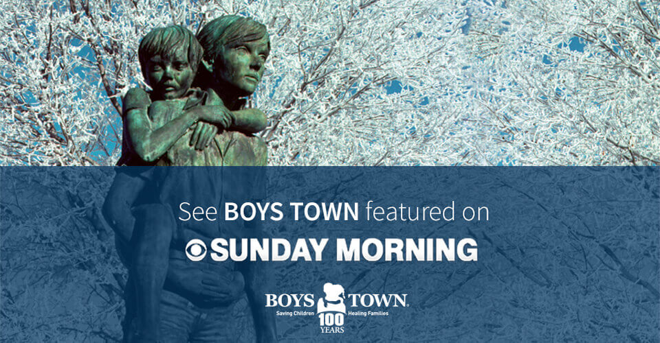 See Boys Town featured on CBS Sunday Morning